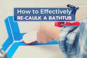 Applying Caulk to a Bathtub